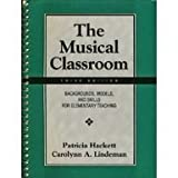 img - for The Musical Classroom: Backgrounds, Models, and Skills for Elementary Teaching book / textbook / text book