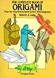 The Complete Book of Origami: Step-by Step Instructions in Over 1000 Diagrams (Dover Origami Papercraft) (0486258378) by Robert J. Lang