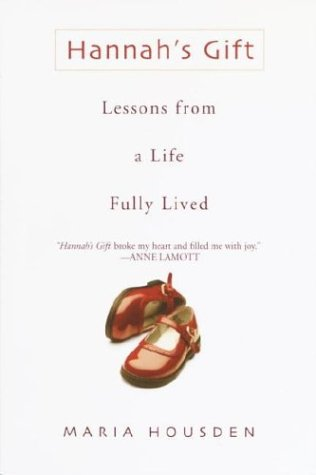 Hannahs Gift : Lessons from a Life Fully Lived, MARIA HOUSDEN