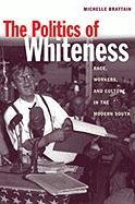 The Politics of Whiteness: Race, Workers, and Culture in...