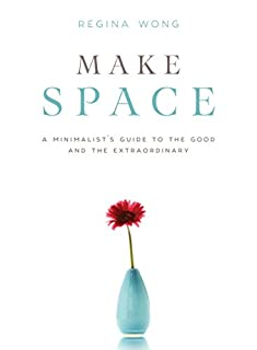 Book Cover: Make Space: A Minimalist's Guide to the Good and the Extraordinary