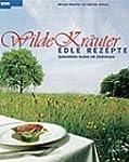 Wilde Kr�uter - edle Rezepte: Spitzen...