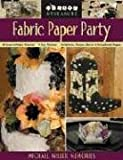 Fabric Paper Party: 69 Easy-to-Make Projects; 5 Fun Themes; Invitations, Favors, Decor and Scrapbook Pages