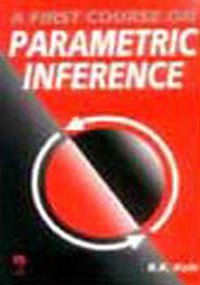 A First Course on Parametric Inference, by B. K. Kale
