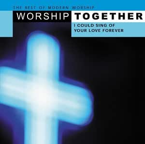 Worship Together Worship Together I Could Sing Of Your