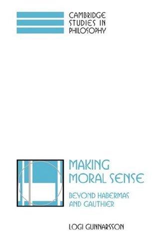 Making Moral Sense: Beyond Habermas and Gauthier (Cambridge Studies in Philosophy)