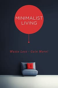 Minimalist Living: Waste Less - Gain More! by Henry J ebook deal