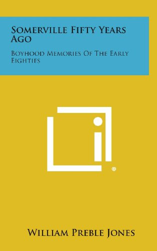 Somerville Fifty Years Ago: Boyhood Memories of the Early Eighties