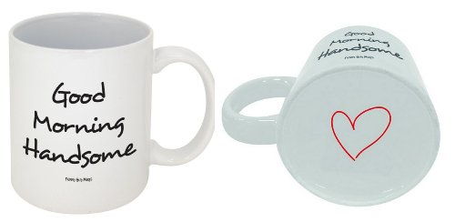 Good Morning Handsome Coffee Mug -- Official Funny Guy Mugs™ Product