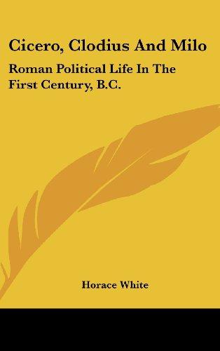 Cicero, Clodius and Milo: Roman Political Life in the First Century, B.C