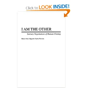 I Am the Other: Literary Negotiations of Human Cloning (Contributions to the Study of Science Fiction and... by Maria Aline Seabra Ferreira
