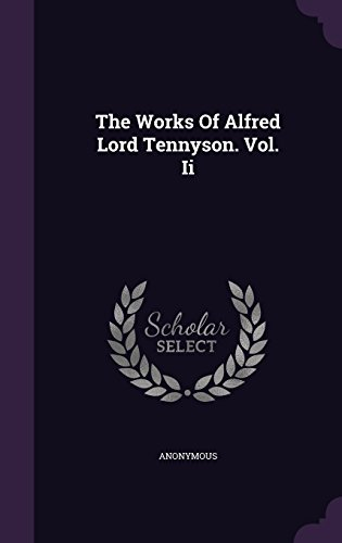 The Works Of Alfred Lord Tennyson. Vol. Ii