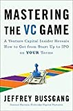 img - for Mastering the VC Game A Venture Capital Insider Reveals How to Get from Start Up to IPO on Your Own Terms [HC,2010] book / textbook / text book