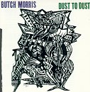 Butch Morris: Dust to Dust