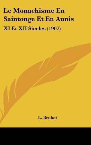 Le Monachisme En Saintonge Et En Aunis: XI Et XII Siecles (1907)