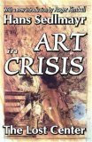 Art in Crisis: The Lost Center (Library of Conservative Thought)