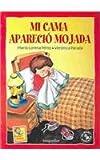 Mi cama aparecio mojada / Appeared Wet My Bed: Col. Mis Grandes Problemitas (Spanish Edition)