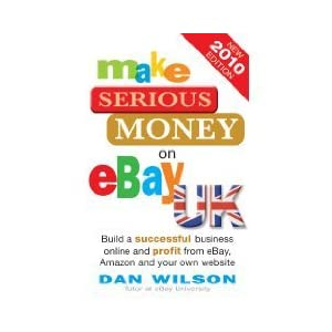 Make Serious Money on eBay UK, Build a successful business online and profit from eBay, Amazon and y Review