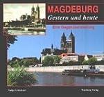 Magdeburg - gestern und heute: Eine G...