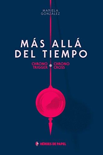 Más Allá del Tiempo: Chrono Trigger · Chrono Cross
