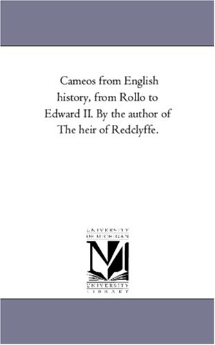 Cameos From English History, From Rollo To Edward Ii. By The Author Of The Heir Of Redclyffe.