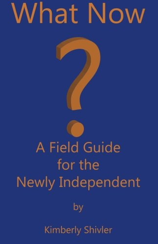 What Now?: A Field Guide For The Newly Independent