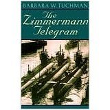 img - for The Zimmermann Telegram.[The historic espionage operation that propelled America into World War I]. book / textbook / text book