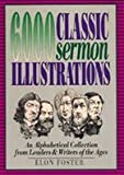 img - for 6,000 Classic Sermon Illustrations: An Alphabetical Collection from Leaders and Writers of the Ages book / textbook / text book