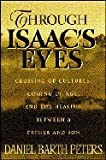 img - for Through Isaac's Eyes; Crossing of Cultures, Coming of Age, and the Bond Between Father and Son book / textbook / text book