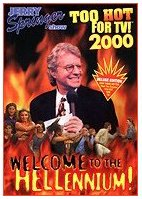 Jerry Springer: Too Hot for TV! 2000 - Welcome to the Hellennium