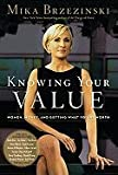 Brzezinski, Mika_Knowing Your Value: Women, Money and Getting What Youre Worth