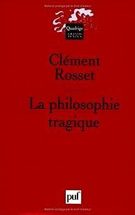 La Philosophie tragique par Clement Rosset