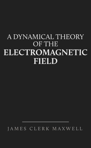 James Clerk Maxwell - A Dynamical Theory of the Electromagnetic Field (English Edition)