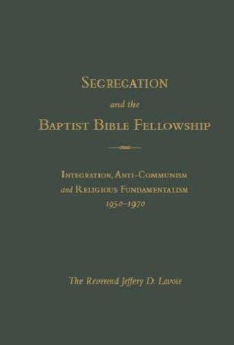 SEGREGATION AND THE BAPTIST BIBLE FELLOWSHIP