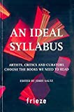 img - for An Ideal Syllabus: Artists, Critics and Curators Choose the Books We Need to Read book / textbook / text book