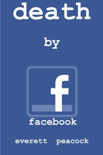 Death by Facebook (Paperback) by Everett Peacock
