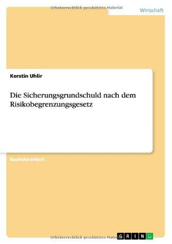 Die Sicherungsgrundschuld Nach Dem Risikobegrenzungsgesetz (German Edition)