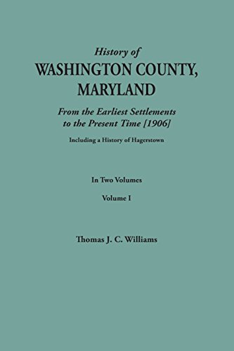 A History of Washington County, Maryland, from the Earliest Settlements to the Present Time [1906]; Including a History of Hagerstown; to this is ... data obtained from original sources of inf