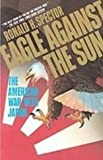 Eagle Against the Sun: The American War With Japan (1439512671) by Spector, Ronald H.