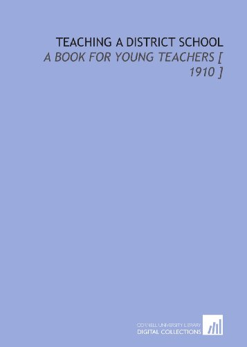 Teaching a District School: A Book for Young Teachers [ 1910 ]