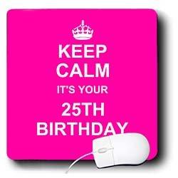 InspirationzStore Typography – Keep Calm its your 25th Birthday hot pink girly girls fun stay calm and carry on about turning 25 – Mouse Pads