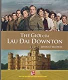 "The World of Downton Abbey in Vietnamese (""The Gioi Cua Lau Dai Downton"")"