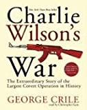 Charlie Wilsons War Abridged: The Extraordinary Story Of The Largest Covert Operation In History [ABRIDGED]