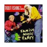 Family Music Party ~ Trout Fishing In America