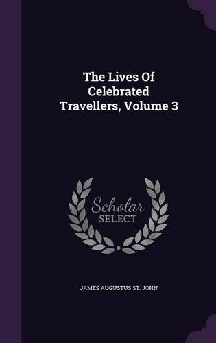 The Lives Of Celebrated Travellers, Volume 3