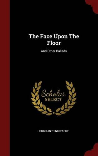 The Face Upon The Floor: And Other Ballads