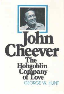 John Cheever, the hobgoblin company of love, George W Hunt