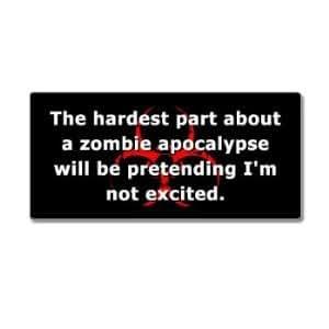 Hardest Part About A Zombie Apocalypse - Window Bumper Sticker