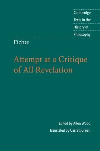 Fichte: Attempt at a Critique of All Revelation (Cambridge Texts in the History of Philosophy), by Allen Wood