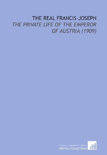 The Real Francis-Joseph: The Private Life of the Emperor of Austria (1909)